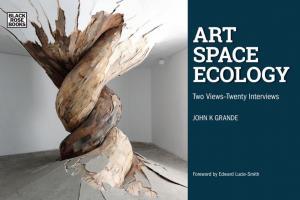 Art Space Ecology: Two Views - Twenty Interviews by Grande & K. John