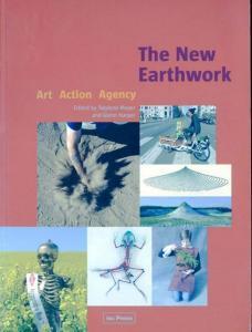 The New Earthwork: Art, Action, Agency by Twylene Moyer, Glenn Harper